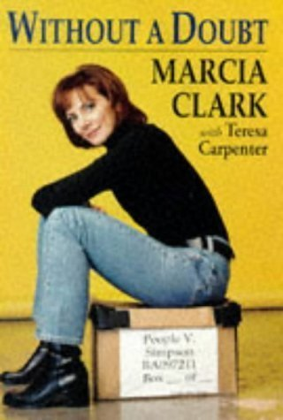 Without a Doubt First edition by Clark, Marcia, Carpenter, Teresa (1997) Hardcover