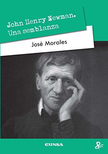 John Henry Newman: Una semblanza (Persona y cultura) por José Morales