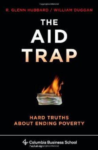 The Aid Trap: Hard Truths About Ending Poverty (Columbia Business School Publishing) by R.glenn Hubbard (9-Oct-2009) Hardcover