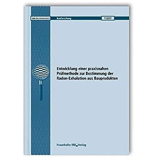 Entwicklung einer praxisnahen Prüfmethode zur Bestimmung der Radon-Exhalation aus Bauprodukten. (Bauforschung)
