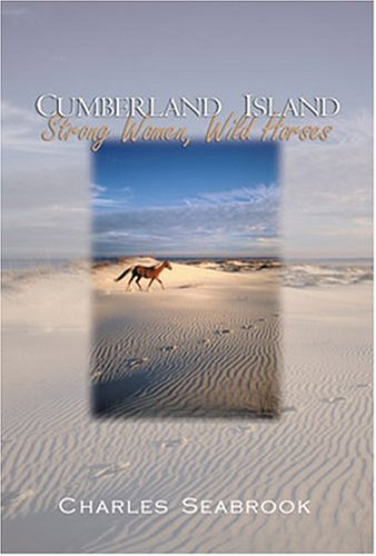 Cumberland Island: Strong Women, Wild Horses by Charles Seabrook (2004-06-06)