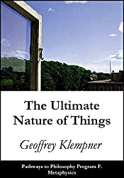 The Ultimate Nature of Things: Pathways Program F. Metaphysics (Pathways to Philosophy Book 6)