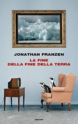 La fine della fine della terra (Frontiere Einaudi) di [Franzen, Jonathan]