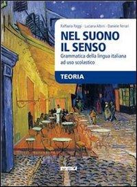 Nel suono il senso. Grammatica della lingua italiana ad uso scolastico. Per le Scuole superiori. Con e-book. Con espansione online