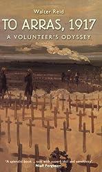 To Arras, 1917: A Volunteer's Odyssey