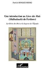 Une introduction au Livre des Rois (Shâhnâmeh) de Ferdowsi : La gloire des rois et la sagesse de l'épopée