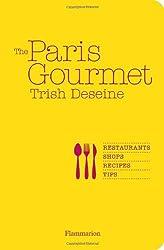The Paris Gourmet: Restaurants • Shops • Recipes • Tips (Flammarion Chic Lifestyle)