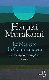 Le Meurtre du Commandeur, livre 2 : La Métaphore se déplace par Murakami