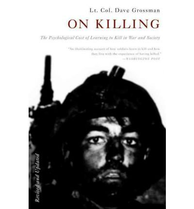 By Dave Grossman ( Author ) [ On Killing: The Psychological Cost of Learning to Kill in War and Society (Revised) By Jun-2009 Paperback