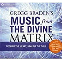 [Gregg Braden's Music from the Divine Matrix: Opening the Heart, Healing the Soul] (By: Gregg Braden) [published: April, 2011]