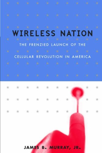 Frenzied Launch Of The Cellular Revolution by James B. Murray (17-Oct-2002) Paperback (Wireless-nation)