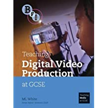 Teaching Digital Video Production at GCSE (Teaching Film and Media Studies) by M.L. White (2008-02-06)