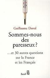 Sommes-nous des paresseux ? : Et 30 autres questions sur la France et les Français