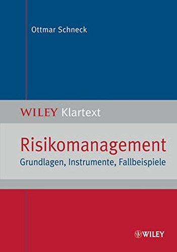 Risikomanagement: Grundlagen, Instrumente, Fallbeispiele (WILEY Klartext)