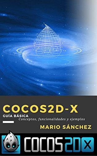 Cocos2d-x: Guía Básica: Conceptos, funcionalidades y ejemplos por Mario Sánchez