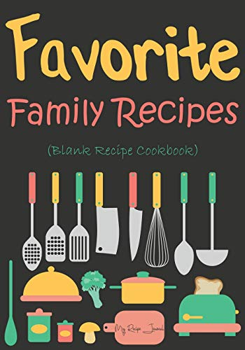 Favorite Family Recipes: Blank Recipe Journal Cookbook