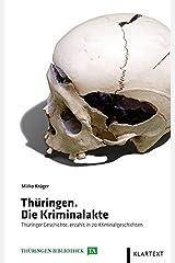 Thüringen. Die Kriminalakte: Thüringer Geschichte, erzählt in 20 Kriminalgeschichten (Thüringen Bibliothek) Gebundene Ausgabe