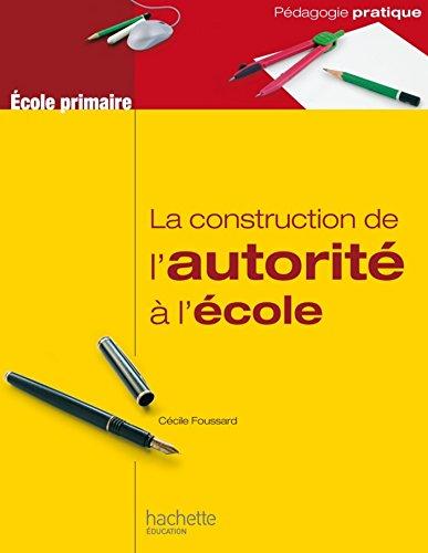 La construction de l'autorité à l'école (Pédagogie pratique) par Cécile Foussard