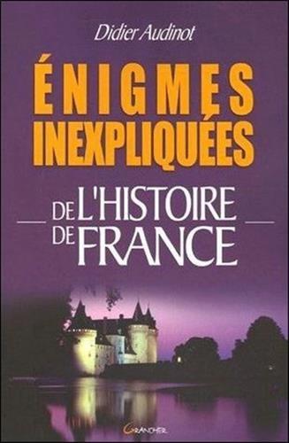 Enigmes inexpliques de l'histoire de France