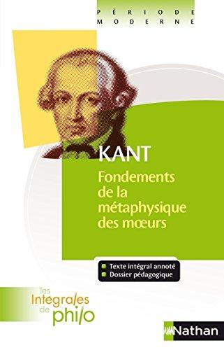 Intégrales de Philo - KANT, Fondements de la Métaphysique des Moeurs par Kant