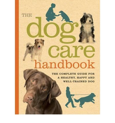 [THEDOG CARE HANDBOOKTHE COMPLETE GUIDE FOR A HEALTHY, HAPPY AND WELL-TRAINED DOG BY COLLINS, SOPHIE]SPIRAL BOUND