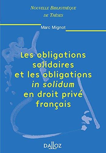 Obligations solidaires et les obligations in solidum en droit privé français: Nouvelle Bibliothèque de Thèses par Marc Mignot