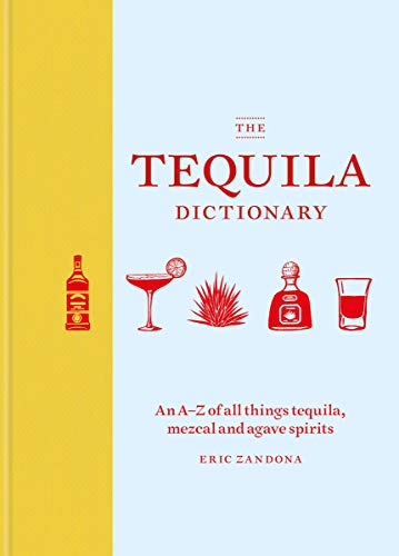 The Tequila Dictionary: An A–Z of all things tequila, mezcal and agave spirits (English Edition)