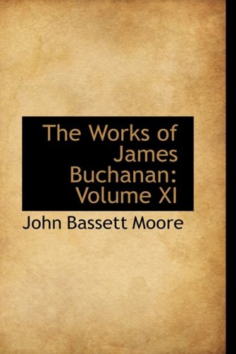 The Works of James Buchanan: Volume XI
