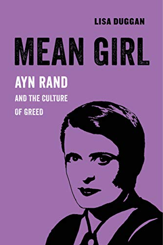Mean Girl: Ayn Rand and the Culture of Greed (American Studies Now: Critical Histories of the Present Book 8) (English Edition)