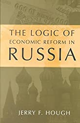 [(The Logic of Economic Reform in Russia)] [By (author) Jerry F. Hough] published on (June, 2001)