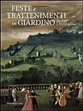 Feste e trattenimenti in giardino fra XVI e XVIII secolo. Ediz. illustrata