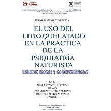 Manual de Orientación: El uso del litio quelatado en la práctica de la psiquiatria naturista, libre de drogas y co-dependencias