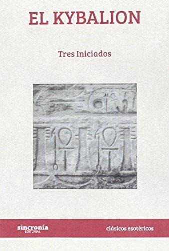 El Kybalion (CLÁSICOS ESOTÉRICOS) por Tres Iniciados