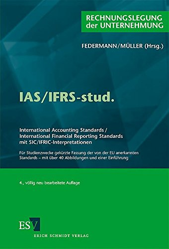 IAS/IFRS-stud.: International Accounting Standards/International Financial Reporting Standards mit SIC/IFRIC-Interpretationen Für Studienzwecke mit über 40 Abbildungen und einer Einführung