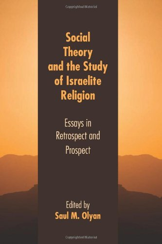 Social Theory and the Study of Israelite Religion: Essays in Retrospect and Prospect (Society of Biblical Literature Resources for Biblical Study)