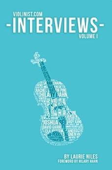 The Violinist.com Interviews: Volume 1 (English Edition) von [Niles, Laurie]