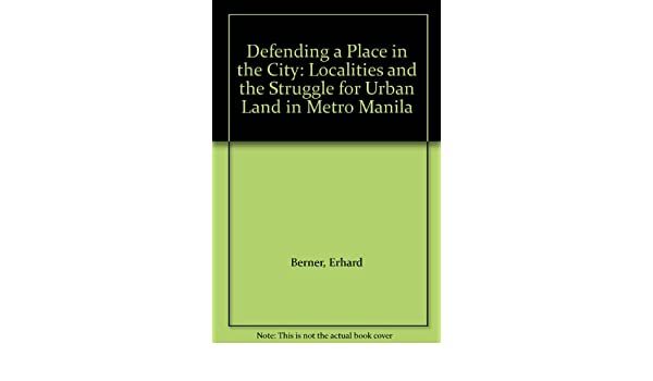 Defending a Place in the City: Localities & the Struggle for Urban Land in Metro Manila