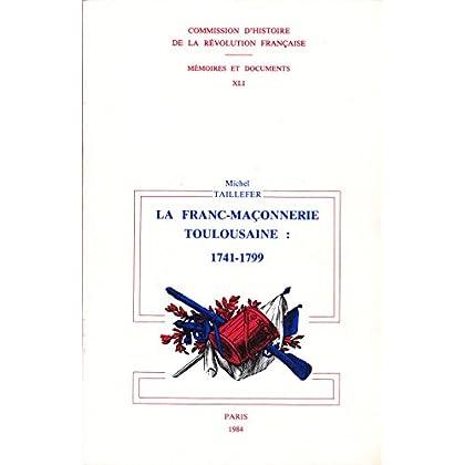 La Franc-maçonnerie toulousaine sous l'Ancien régime et la Révolution : 1741-1799