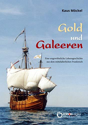 Gold und Galeeren: Eine ungewöhnliche Lebensgeschichte aus dem mittelalterlichen Frankreich