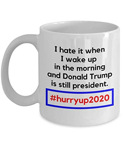 Make Your Mark Design I Hate It When I Wake Up In The Morning Funny Pro-America Anti-Trump Hashtag Hurry Up 2020 Tweet Coffee & Tea Gift Mug and Merchandise for Donald Trump Haters (15oz)