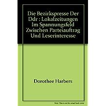 Die Bezirkspresse der DDR (unter besonderer Berücksichtigung der SED-Bezirkszeitungen). Lokalzeitungen im Spannungsfeld zwischen Parteiauftrag und Leserinteresse