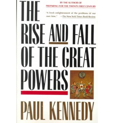 [(Rise and Fall of the Great Powers: Economic Change and Military Conflict from 1500 to 2000)] [by: Paul M. Kennedy]
