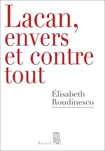 Lacan, envers et contre tout par Elisabeth Roudinesco