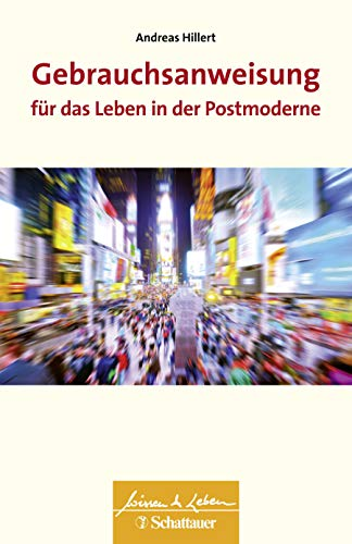 Gebrauchsanweisung für das Leben in der Postmoderne (Wissen & Leben)