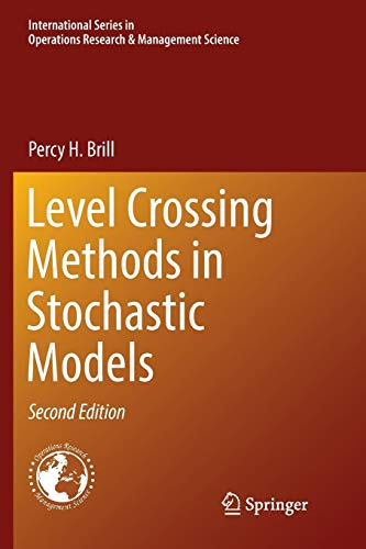 Level Crossing Methods in Stochastic Models (International Series in Operations Research & Management Science, Band 250) (Level Crossing)