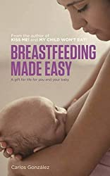 Breastfeeding Made Easy: A Gift for Life for You and Your Baby by Carlos Gonzalez (2014-10-07)