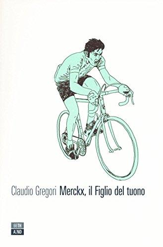 Merckx, il figlio del tuono. Ediz. illustrata (Vite inattese) por Claudio Gregori