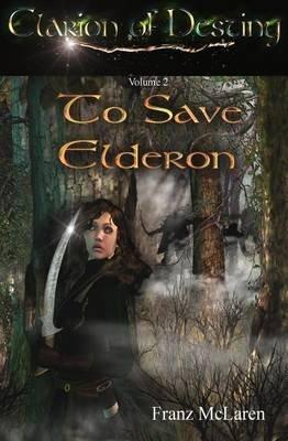 [Clarion of Destiny : To Save Elderon] (By (author) Franz S McLaren) [published: September, 2013]