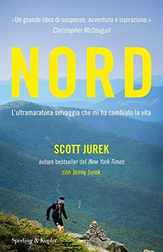 Nord: L'ultramaratona selvaggia che mi ha cambiato la vita (Italian Edition) por Scott Jurek