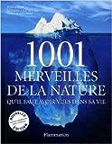 Les 1001 merveilles de la nature - Qu'il faut avoir vues dans sa vie de Michael Bright,Koïchiro Matsuura (Préface) ( 7 octobre 2009 ) - Flammarion (7 octobre 2009)